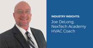 Industry Insights: Joe DeLong, NexTech Academy HVAC Coach